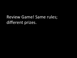 Review Game! Same rules; different prizes. PowerPoint PPT Presentation