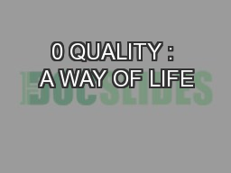 0 QUALITY : A WAY OF LIFE PowerPoint PPT Presentation