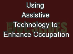 Using Assistive Technology to Enhance Occupation PowerPoint PPT Presentation