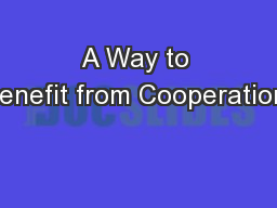 A Way to Benefit from Cooperation: