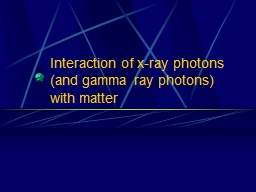 Interaction of x-ray photons (and gamma ray photons)