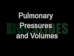Pulmonary Pressures and Volumes