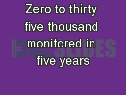 Zero to thirty five thousand monitored in five years