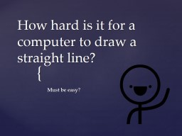 How hard is it for a computer to draw a straight line?