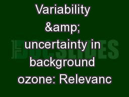 Variability & uncertainty in background ozone: Relevanc