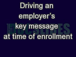 Driving an employer's key message at time of enrollment PowerPoint PPT Presentation