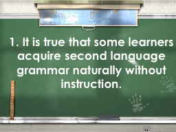 1. It is true that some learners acquire second language gr