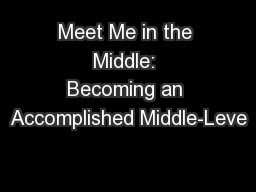 Meet Me in the Middle: Becoming an Accomplished Middle-Leve PowerPoint PPT Presentation