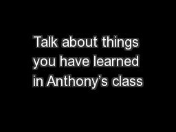 Talk about things you have learned in Anthony's class
