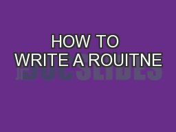 HOW TO WRITE A ROUITNE