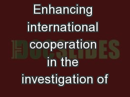 Enhancing international cooperation in the investigation of PowerPoint PPT Presentation