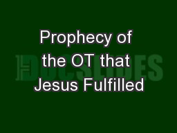 Prophecy of the OT that Jesus Fulfilled PowerPoint PPT Presentation