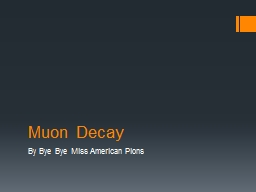 Muon Decay By Bye Bye Miss American Pions