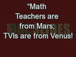 """""""Math Teachers are from Mars; TVIs are from Venus!"""