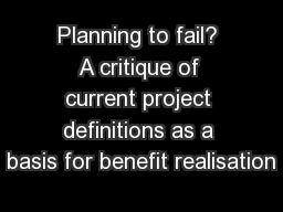 Planning to fail? A critique of current project definitions as a basis for benefit realisation