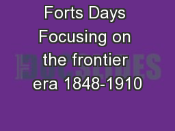Forts Days Focusing on the frontier era 1848-1910