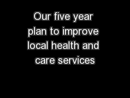 Our five year plan to improve local health and care services PowerPoint Presentation, PPT - DocSlides