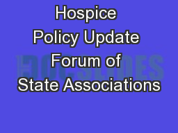 Hospice Policy Update Forum of State Associations
