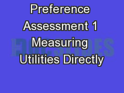 Preference Assessment 1 Measuring Utilities Directly
