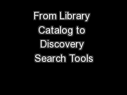 From Library Catalog to Discovery Search Tools