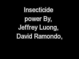 Insecticide power By, Jeffrey Luong, David Ramondo,
