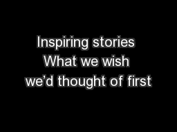 Inspiring stories What we wish we'd thought of first PowerPoint PPT Presentation