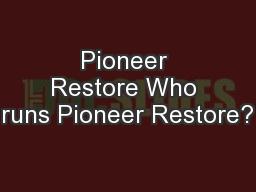 Pioneer Restore Who runs Pioneer Restore?