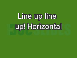 Line up line up! Horizontal PowerPoint PPT Presentation