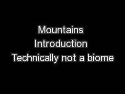 Mountains Introduction Technically not a biome