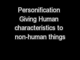 Personification Giving Human characteristics to non-human things PowerPoint PPT Presentation