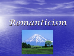 Romanticism Romanticism Movement associated with imagination and boundlessness