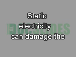 Static electricity   can damage the
