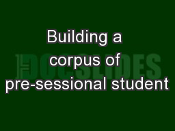 Building a corpus of pre-sessional student PowerPoint PPT Presentation