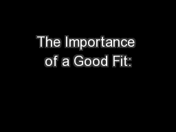 The Importance of a Good Fit: