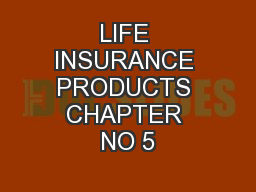 LIFE INSURANCE PRODUCTS CHAPTER NO 5