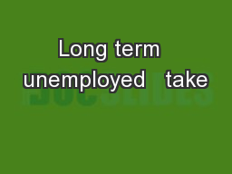 Long term  unemployed   take PowerPoint PPT Presentation