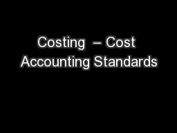 Costing  – Cost Accounting Standards PowerPoint PPT Presentation