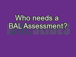 Who needs a BAL Assessment? PowerPoint PPT Presentation