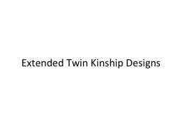 Extended Twin Kinship Designs PowerPoint PPT Presentation