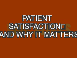 PATIENT SATISFACTION AND WHY IT MATTERS PowerPoint PPT Presentation