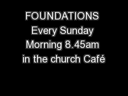 FOUNDATIONS Every Sunday Morning 8.45am in the church Café