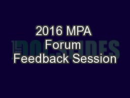 2016 MPA Forum Feedback Session PowerPoint PPT Presentation