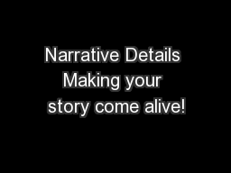Narrative Details Making your story come alive! PowerPoint PPT Presentation