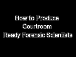How to Produce Courtroom Ready Forensic Scientists