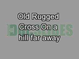 Old Rugged Cross On a hill far away PowerPoint PPT Presentation