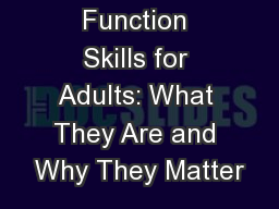 Executive Function Skills for Adults: What They Are and Why They Matter PowerPoint PPT Presentation