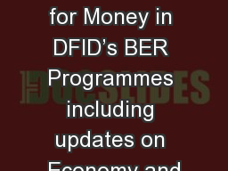 How to Deliver Value for Money in DFID's BER Programmes including updates on Economy and PowerPoint PPT Presentation