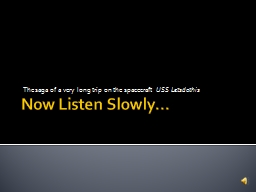 Now Listen Slowly… The saga of a very long trip on the spacecraft PowerPoint PPT Presentation