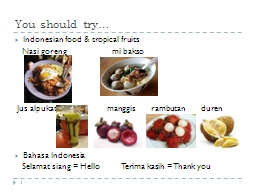 You should try… Indonesian food