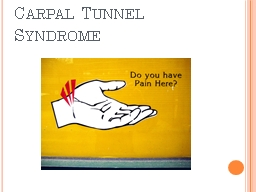 Carpal Tunnel Syndrome Do you often feel a numbness or tingling in your hand� especially at night